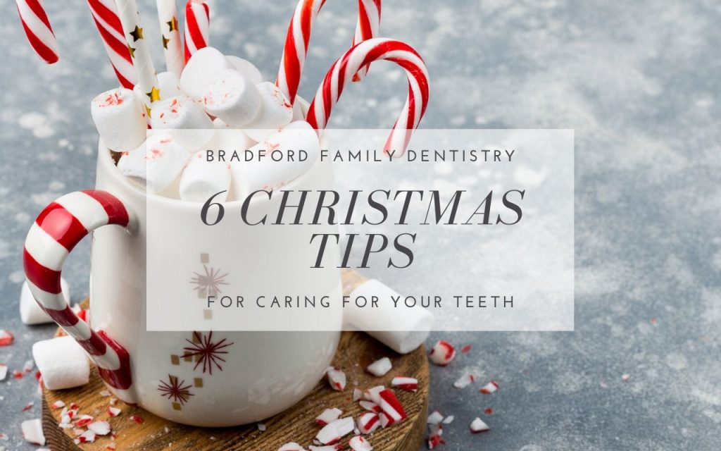 6 Christmas Tips for Caring For Your Teeth - Bradford Family Dentistry