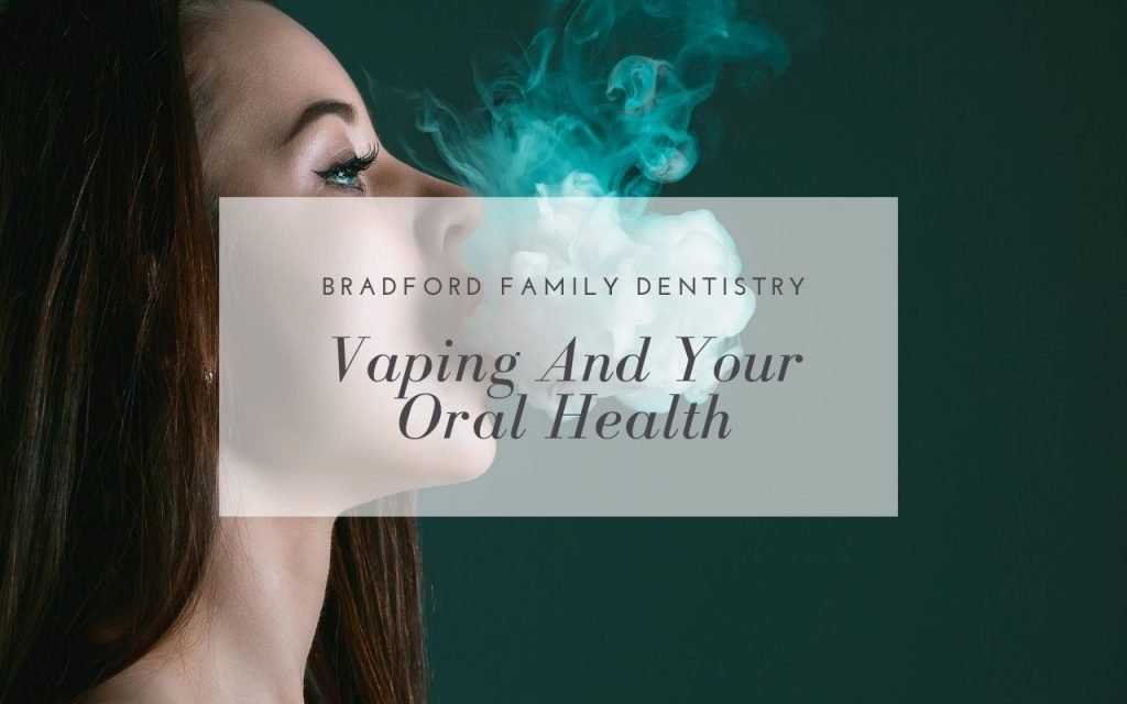 Vaping And Your Oral Health - Bradford Family Dentist